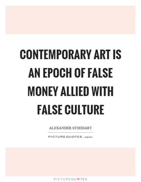 contemporary-art-is-an-epoch-of-false-money-allied-with-false-culture-quote-1